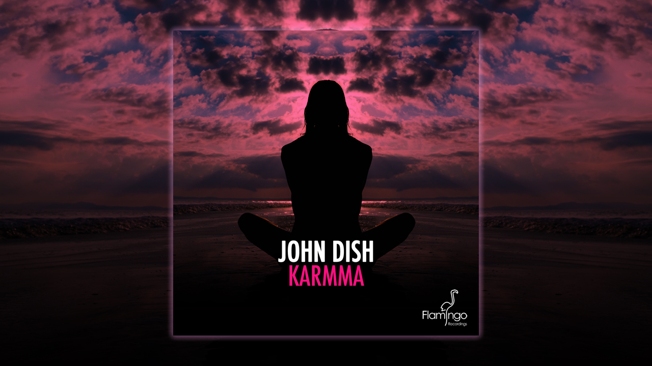 John Dish – KARMMA out now on all stores