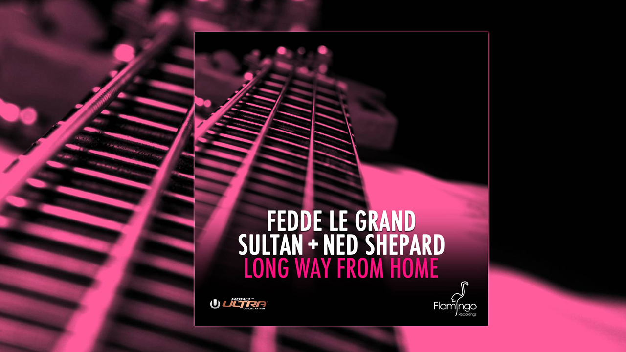 Fedde le Grand & Sultan + Ned Shepard – Long Way From Home [Preview]