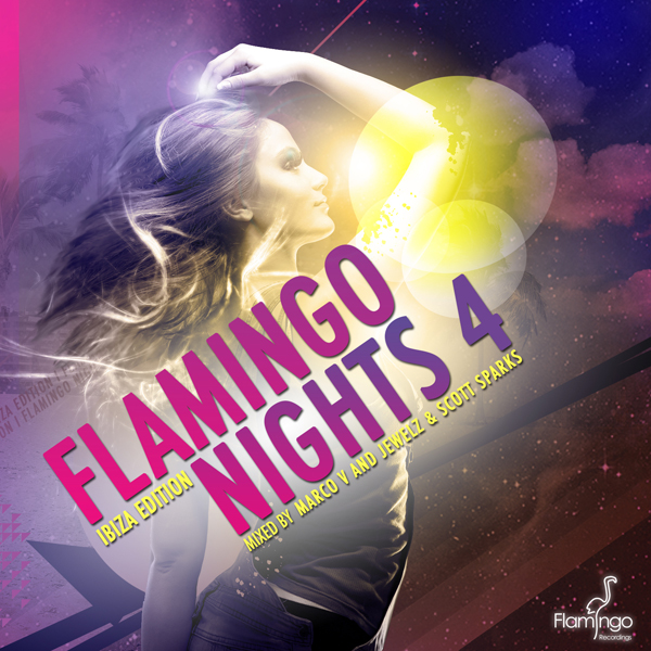 "FLAMINGO NIGHTS 4 ""Ibiza Edition"" Mixed by Marco V and Jewelz & Scott Sparks"
