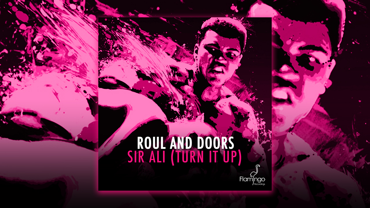 Roul and Doors – Sir Ali (Turn It Up) Out now
