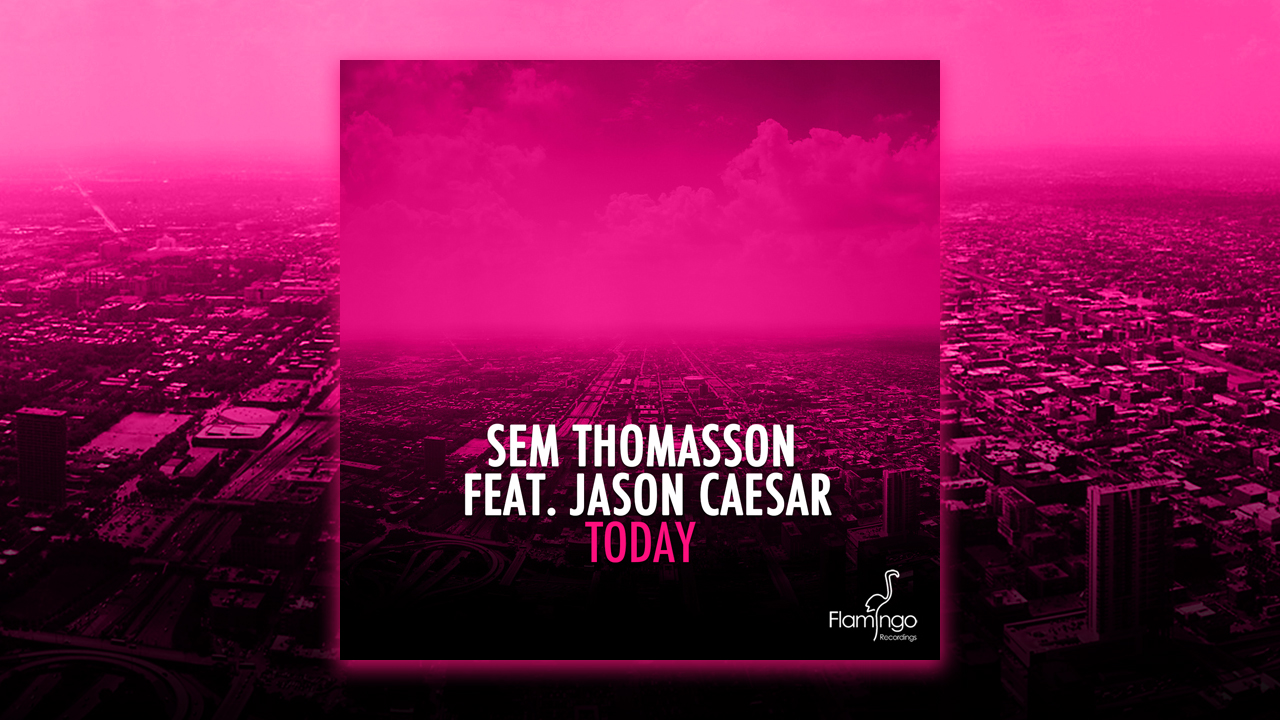 Sem Thomasson feat Jason Caesar – Today Out now