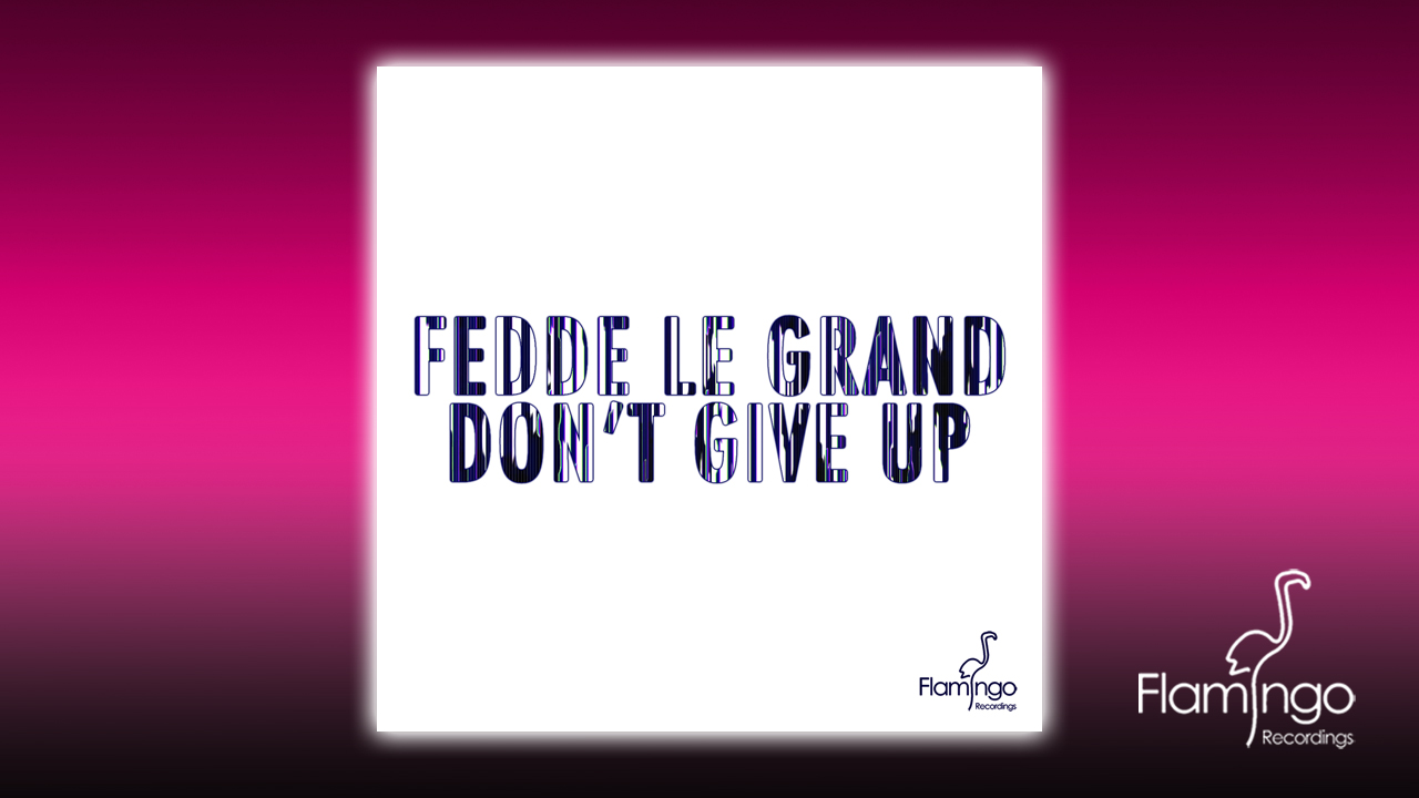 Fedde Le Grand – 'Don't Give Up' out now exclusive at Beatport!