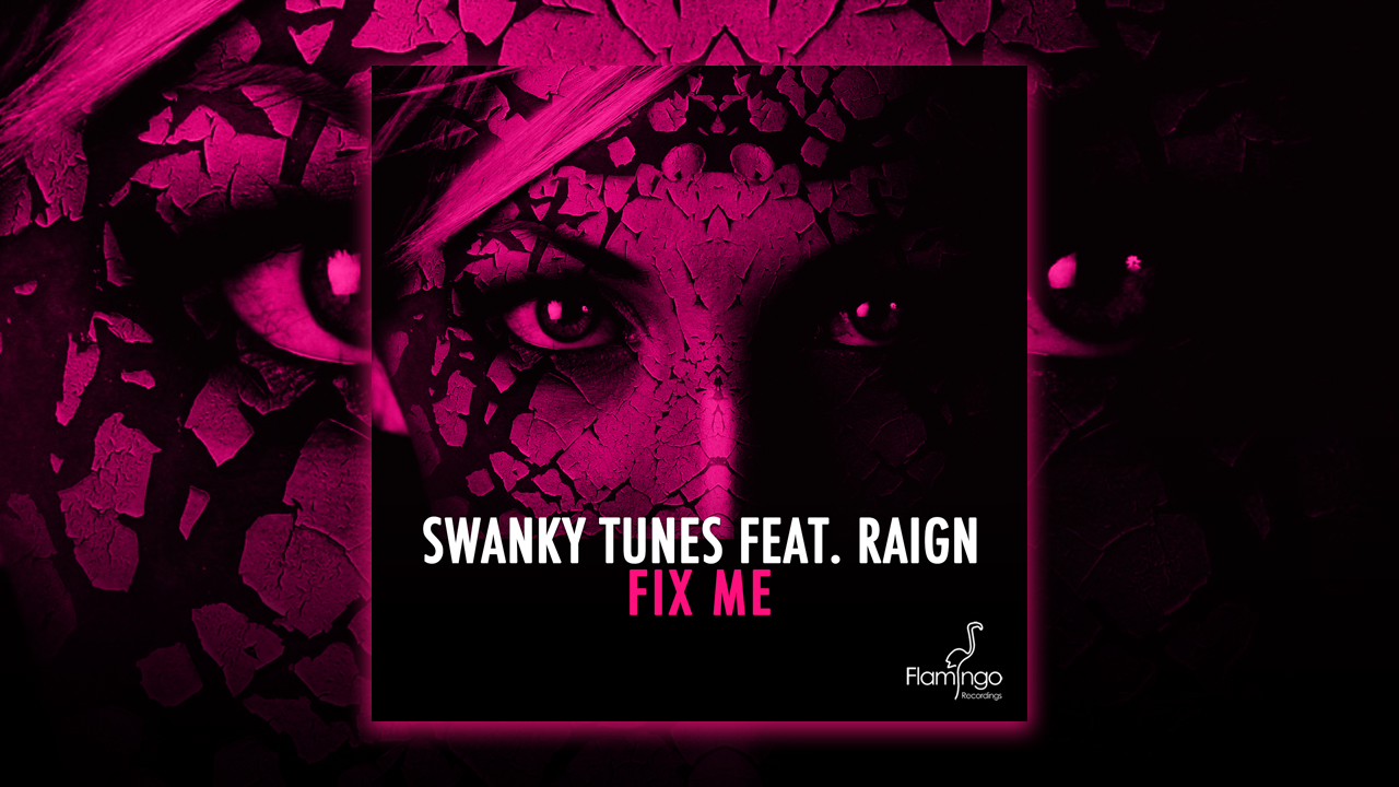 Swanky Tunes Feat. Raign – Fix Me – OUT NOW!