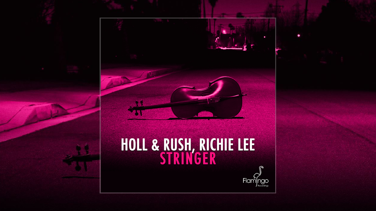Holl & Rush, Richie Lee – Stringer – OUT NOW